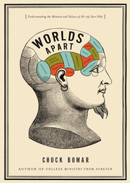 Worlds Apart: Understanding the Mindset and Values of 18-25 Year Olds - eBook  -     By: Chuck Bomar