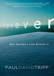 Forever: Living with Eternity in View - eBook  -     By: Paul David Tripp