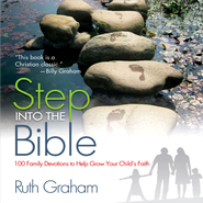 Step into the Bible: 100 Family Devotions to Help Grow Your Child's Faith - eBook  -     By: Ruth Graham