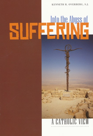 Into the Abyss of Suffering: A Catholic View  -     By: Kenneth R. Overberg