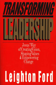 Transforming Leadership: Jesus' Way of Creating Vision, Shaping  Values & Empowering Change  -     By: Leighton Ford