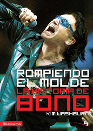 Rompiendo el molde por gracia: La historia de Bono: The story of a boy from Bublin who grew up to become one of the world's greatest rock stars - eBook  -     By: Kim Washburn