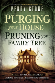 Purging Your House, Pruning Your Family Tree: How to rid your home and family of demonic influence and generational depression - eBook  -     By: Perry Stone