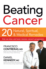 Beating Cancer: Twenty natural, spiritual, and medical remedies that can slow-and even reverse-cancer's progressio - eBook  -     By: Francisco Contreras M.D., Daniel Kennedy M.C.
