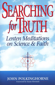 Searching for Truth: Lenten Meditations on Science and Faith  -     By: John Polkinghorne