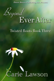 Twisted Roots Book Three: Beyond Ever After - eBook  -     By: Carie Lawson