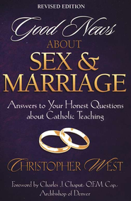Good News About Sex & Marriage: Answers to Your Honest Questions about Catholic Teaching  -     By: Christopher West