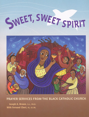 Sweet, Sweet Spirit: Prayer Services from the Black Catholic Church  -     By: Joseph A. Brown, Fernand Cheri