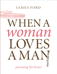 When a Woman Loves a Man: Pursuing His Heart - eBook  -     By: James Ford
