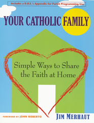 Your Catholic Family: Simple Ways to Share the Faith at Home  -     By: Jim Merhaut