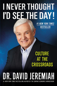 I Never Thought I'd See the Day!: Culture at the Crossroads - eBook  -     By: Dr. David Jeremiah