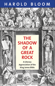 The Shadow of a Great Rock Shadow of a Great Rock: A Literary Appreciation of the King James Bible a Literary Appreciation of the King James Bible  -     By: Harold Bloom