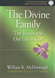 The Divine Family: The Trinity and Our Life in God  -     By: William K. McDonough