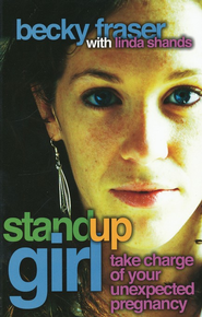 Standup Girl: Take Charge of Your Unexpected Pregnancy  -     By: Becky Fraser, Linda Shands