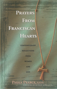 Prayers From Franciscan Hearts: Contemporary Reflections From Women and Men  -     By: Paula Pearce