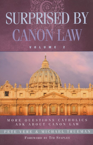 Surprised by Canon Law, Volume 2: More Questions Catholics Ask About Canon Law  -     By: Pete Vere, Michael Trueman