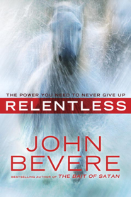 Relentless: The Power You Need to Never Give Up - eBook  -     By: John Bevere