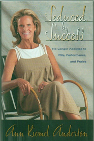 Seduced By Success: No Longer Addicted to Pills, Performance and Praise - eBook  -     By: Ann Kiemel Anderson