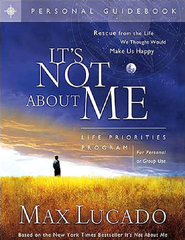 It's Not About Me: Rescue From the Life We Thought Would Make Us Happy - eBook  -     By: Max Lucado