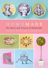 Homemade: The Heart and Science of Handcrafts - eBook  -     By: Carol Endler Sterbenz     Illustrated By: Harry Bates