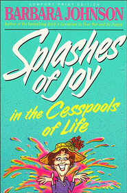 Splashes of Joy in the Cesspools of Life - eBook  -     By: Barbara Johnson