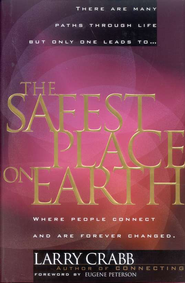 The Safest Place on Earth: Where People Connect and Are Forever Changed - eBook  -     By: Larry Crabb