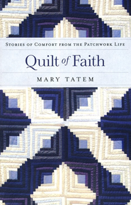 Quilt of Faith: Stories of Comfort from the Patchwork Life - eBook  -     By: Mary Tatem