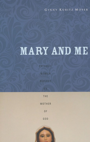 Mary and Me: Catholic Women Reflect on the Mother of God  -     By: Ginny Kubitz Moyer