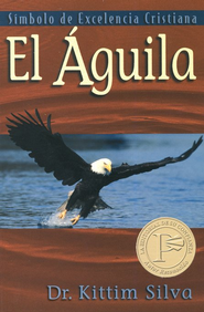 El Aguila: S&#237mbolo de Excelencia  (The Eagle: Symbol of Christian Excellence)  -              By: Kittim Silva