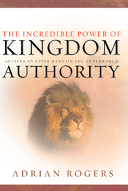 The Incredible Power of Kingdom Authority: Getting an Upper Hand on the Underworld - eBook  -     By: Adrian Rogers