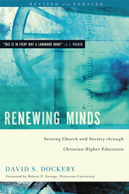 Renewing Minds: Serving Church and Society Through Christian Higher Education, Revised and Updated - eBook  -     By: David S. Dockery