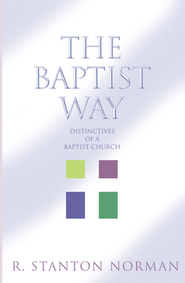 The Baptist Way: Distinctives of a Baptist Church - eBook  -     By: R. Stanton Norman