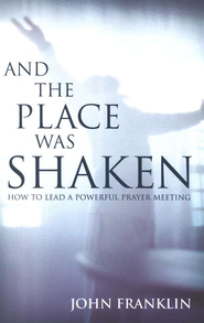 And the Place Was Shaken: How to Lead a Powerful Prayer Meeting - eBook  -     By: John Franklin
