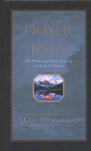 The Prayer of Jesus: The Promise and Power of Living in the Lord's Prayer - eBook  -     By: Ken Hemphill