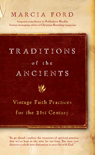 Traditions of the Ancients: Vintage Faith Practices for the 21st Century - eBook  -     By: Marcia Ford