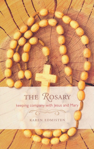 The Rosary: Keeping Company With Mary and Jesus   -     By: Karen Edmisten