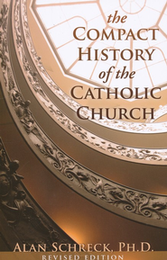 Compact History of the Catholic Church  -     By: Alan Schreck