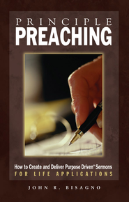 Principle Preaching: How to Create and Deliver Purpose Driven Sermons for Life Applications - eBook  -     By: John Bisagno
