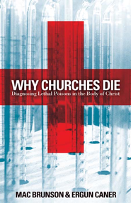 Why Churches Die: Diagnosing Lethal Poisons in the Body of Christ - eBook  -     By: Mac Brunson, Ergun Caner