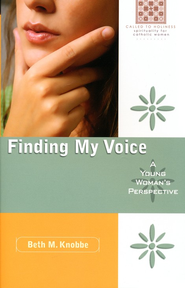 Finding My Voice: A Young Woman's Perspective  -     By: Beth Knobbe