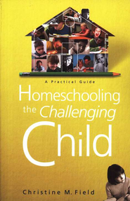 Homeschooling the Challenging Child: A Practical Guide - eBook  -     By: Christine Field