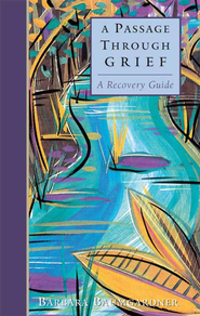 A Passage Through Grief: A Recovery Guide - eBook  -     By: Barbara Baumgartner