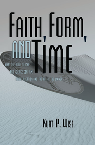 Faith, Form, and Time: What the Bible Teaches and Science Confirms about Creation and the Age of the Universe - eBook  -     By: Kurt P. Wise