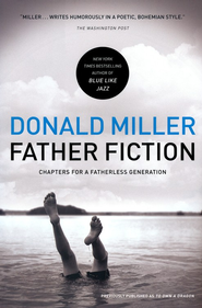 Father Fiction: Chapters for a Fatherless Generation  (slightly imperfect)  -     By: Donald Miller