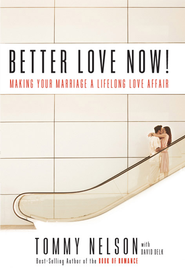 Better Love Now: Making Your Marriage a Lifelong Love Affair - eBook  -     By: Tommy Nelson, David Delk