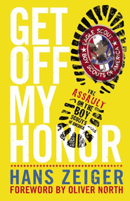 Get Off My Honor!: The Assault on the Boy Scouts of America - eBook  -     By: Hans Zeiger
