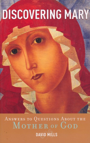 Discovering Mary: Answers to Questions About the Mother of God  -     By: David Mills