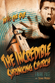 The Incredible Shrinking Church - eBook  -     By: Frank Page, John Perry