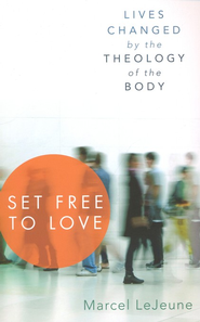 Set Free to Love: Lives Changed by the Theology of the Body  -     By: Marcel LeJeune