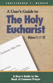 A User's Guide To the Holy Eucharist Rites I and II   -     By: Christopher L. Webber